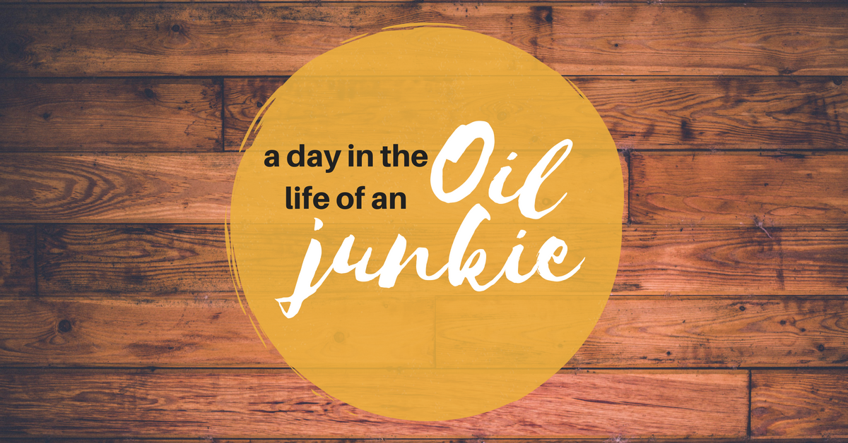 A Day in the Life of an Oil Junkie