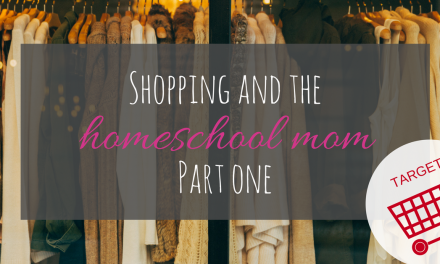 Shopping and the Homeschool Mom – Part One