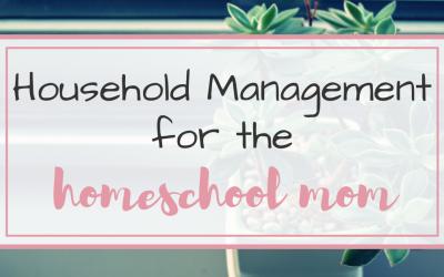 Household Management for the Homeschool Mom