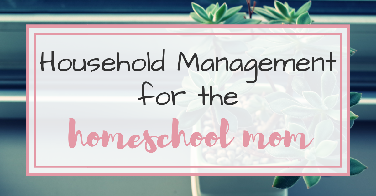Household Management for the Homeschool Mom