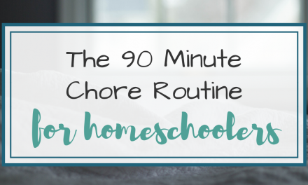 Kid Chores for Homeschoolers – Simple 90 Minute Routine