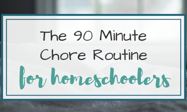 The 90 Minute Routine – Chores for Homeschoolers