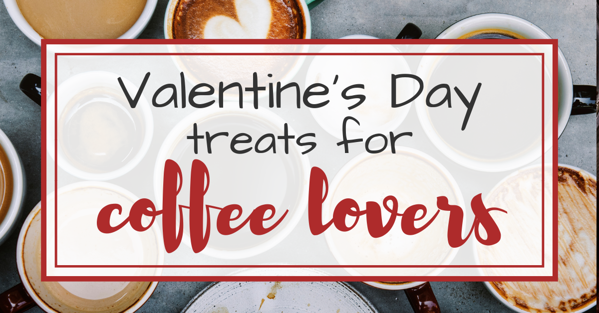 Valentine's Day Treats for Coffee Lovers