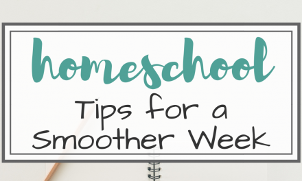 3 Homeschool Tips For a Smoother Week