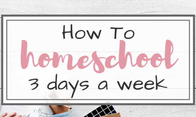 How to Homeschool 3 Days a week