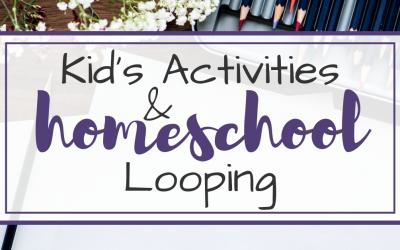 Kid's Activities & Homeschool Looping