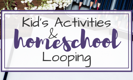 Kid's Activities & Homeschool Looping