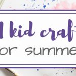Summer Crafts for Kids – 21 DIY Projects