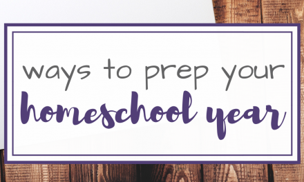 5 Ways to Prep Your Homeschool Year Successfully