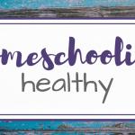 Homeschooling Healthy