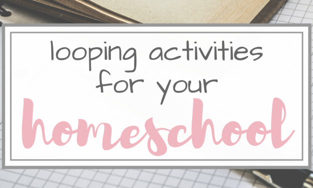 Looping Activities for Your Homeschool Schedule