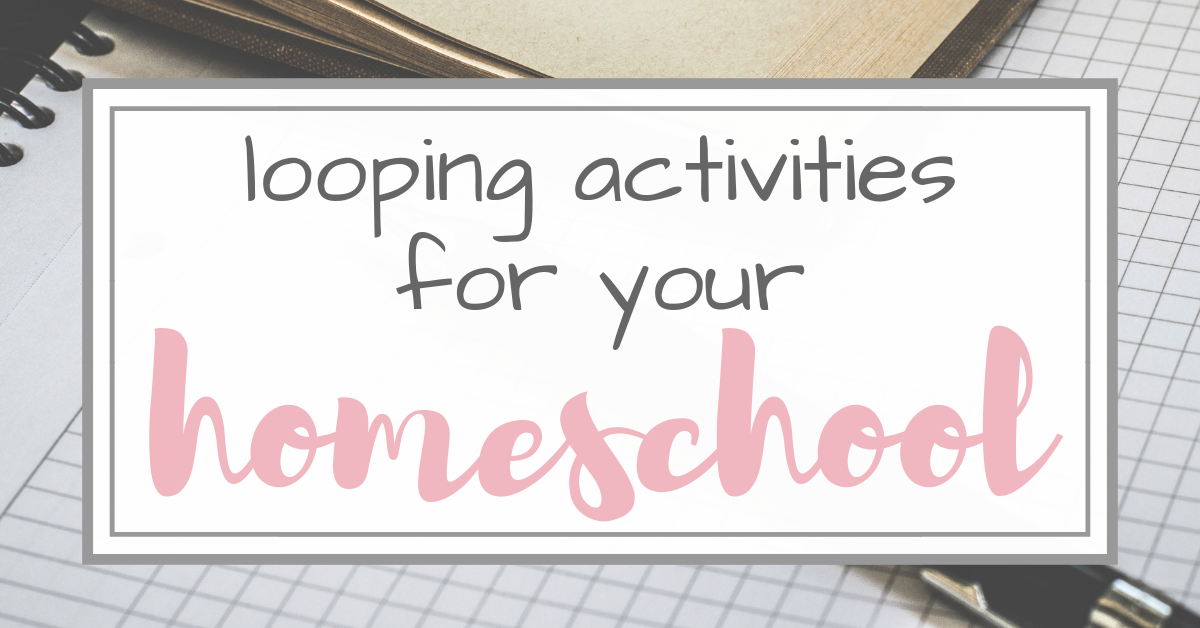 Looping Activities for Your Homeschool Schedule