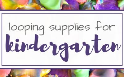 Top Kindergarten Supplies for Homeschool Looping