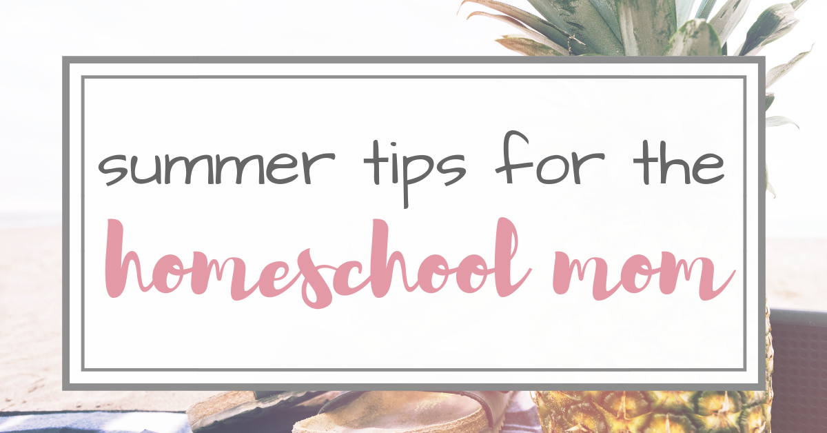 Stay at Home Mom – Homeschool Summer Tips