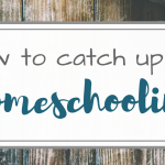 How to Catch up on Homeschooling