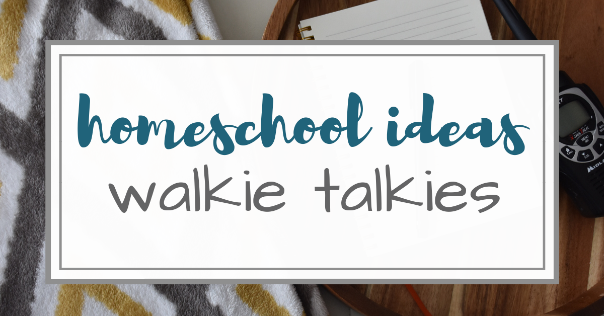 Homeschool Ideas – Walkie Talkies for Kids