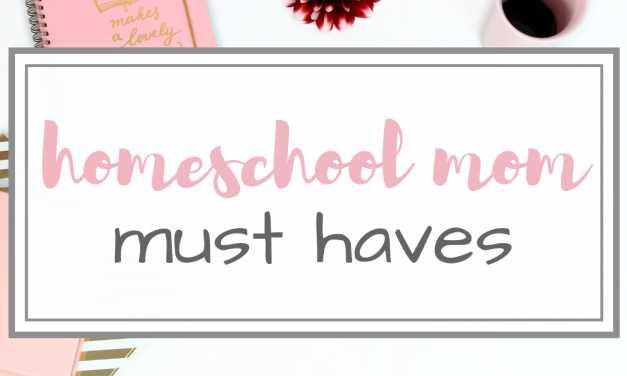 5 Homeschool Mom Must Haves