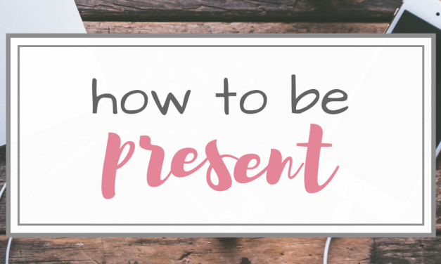How to be Present with Your Children