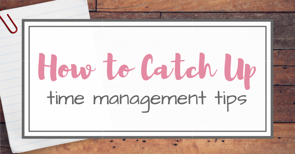 How to Catch Up - Time Management Tips