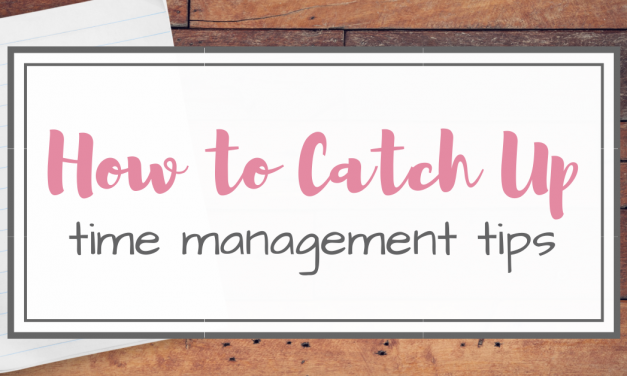 How to Catch up – Time Management Tips for Mom