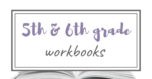 Homeschooling 5th Grade & 6th Grade Workbooks